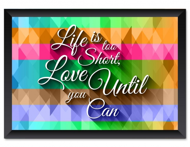 Life Is Too Short Love Until You Can